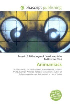 Animaniacs - Miller, Frederic P. (Hrsg.) / Vandome, Agnes F. (Hrsg.) / McBrewster, John (Hrsg.)