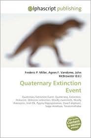 Quaternary Extinction Event - Frederic P. Miller, Agnes F. Vandome, John McBrewster