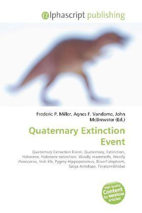 Quaternary Extinction Event - Miller, Frederic P. (Hrsg.) / Vandome, Agnes F. (Hrsg.) / McBrewster, John (Hrsg.)