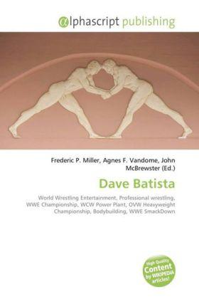 Dave Batista - Miller, Frederic P. (Hrsg.) / Vandome, Agnes F. (Hrsg.) / McBrewster, John (Hrsg.)