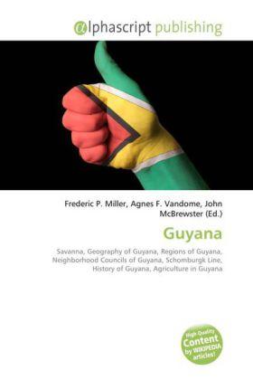 Guyana - Miller, Frederic P. (Hrsg.) / Vandome, Agnes F. (Hrsg.) / McBrewster, John (Hrsg.)