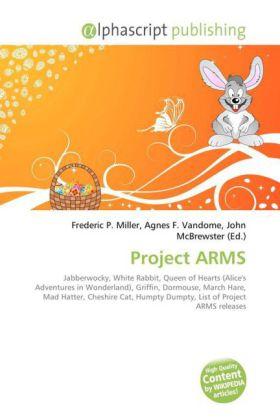 Project ARMS - Miller, Frederic P. (Hrsg.) / Vandome, Agnes F. (Hrsg.) / McBrewster, John (Hrsg.)