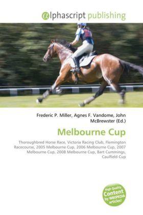 Melbourne Cup - Miller, Frederic P. (Hrsg.) / Vandome, Agnes F. (Hrsg.) / McBrewster, John (Hrsg.)