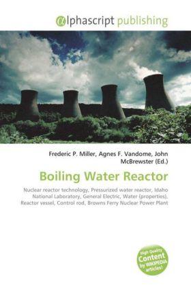 Boiling Water Reactor - Miller, Frederic P. (Hrsg.) / Vandome, Agnes F. (Hrsg.) / McBrewster, John (Hrsg.)