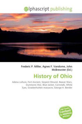 History of Ohio - Miller, Frederic P. (Hrsg.) / Vandome, Agnes F. (Hrsg.) / McBrewster, John (Hrsg.)