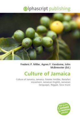 Culture of Jamaica - Miller, Frederic P. (Hrsg.) / Vandome, Agnes F. (Hrsg.) / McBrewster, John (Hrsg.)
