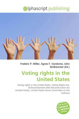 Voting rights in the United States - Miller, Frederic P. (Hrsg.) / Vandome, Agnes F. (Hrsg.) / McBrewster, John (Hrsg.)