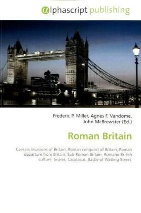 Roman Britain - Miller, Frederic P. (Hrsg.) / Vandome, Agnes F. (Hrsg.) / McBrewster, John (Hrsg.)