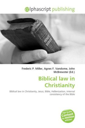 Biblical law in Christianity - Miller, Frederic P. (Hrsg.) / Vandome, Agnes F. (Hrsg.) / McBrewster, John (Hrsg.)