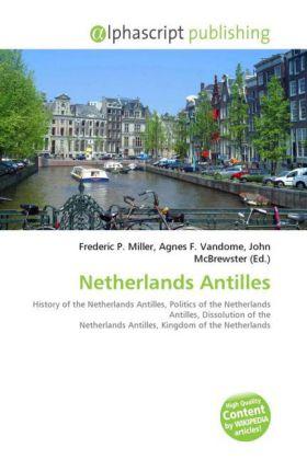 Netherlands Antilles - Miller, Frederic P. (Hrsg.) / Vandome, Agnes F. (Hrsg.) / McBrewster, John (Hrsg.)