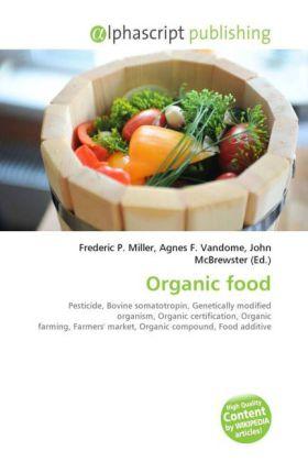Organic food - Miller, Frederic P. (Hrsg.) / Vandome, Agnes F. (Hrsg.) / McBrewster, John (Hrsg.)