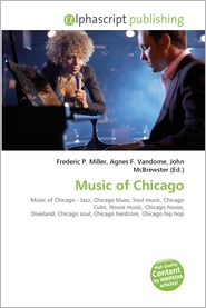 Music of Chicago - Miller Frederic P. (Editor), Vandome Agnes F. (Editor), McBrewster John (Editor)