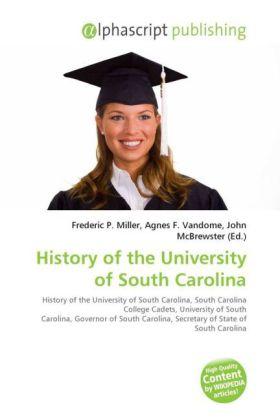 History of the University of South Carolina - Miller, Frederic P. (Hrsg.) / Vandome, Agnes F. (Hrsg.) / McBrewster, John (Hrsg.)