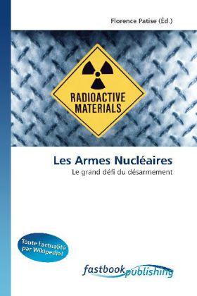 Les Armes NuclÃaires - Le grand dÃfi du dÃsarmement - Patise, Florence (Hrsg.)