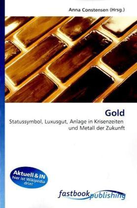 Gold - Statussymbol, Luxusgut, Anlage in Krisenzeiten und Metall der Zukunft