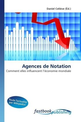 Agences de Notation - Comment elles influencent l'économie mondiale - Celiève, Daniel (Hrsg.)