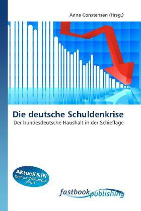 Die deutsche Schuldenkrise - Der bundesdeutsche Haushalt in der Schieflage - Constensen, Anna (Hrsg.)