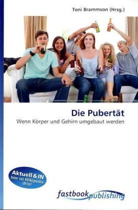 Die Pubertät - Wenn Körper und Gehirn umgebaut werden - Brammson, Toni (Hrsg.)
