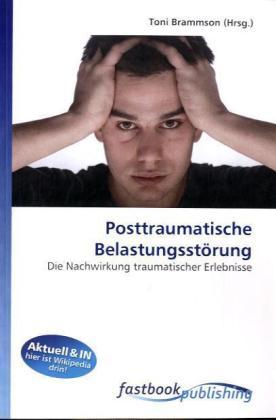 Posttraumatische Belastungsstörung - Die Nachwirkung traumatischer Erlebnisse - Brammson, Toni (Hrsg.)