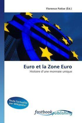 Euro et la Zone Euro - Histoire d'une monnaie unique - Patise, Florence (Hrsg.)