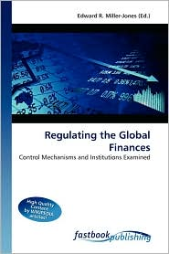 Regulating the Global Finances - Edward R. Miller-Jones