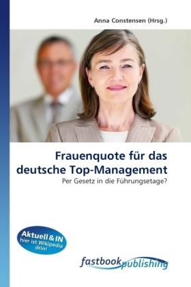 Frauenquote für das deutsche Top-Management - Per Gesetz in die Führungsetage? - Constensen, Anna