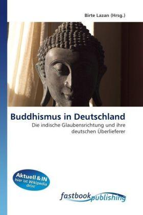 Buddhismus in Deutschland - Die indische Glaubensrichtung und ihre deutschen Überlieferer - Lazan, Birte