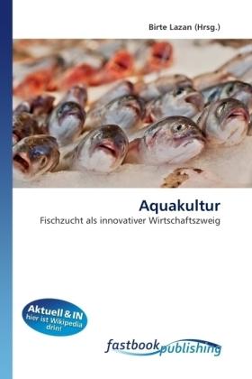 Aquakultur - Fischzucht als innovativer Wirtschaftszweig - Lazan, Birte