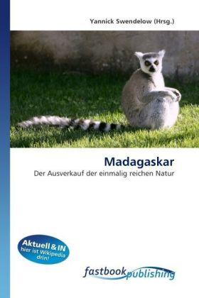Madagaskar - Der Ausverkauf der einmalig reichen Natur - Swendelow, Yannick