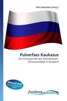 Pulverfass Kaukasus - Die Hintergründe der islamistischen Terroranschläge in Russland - Nemstein, Max