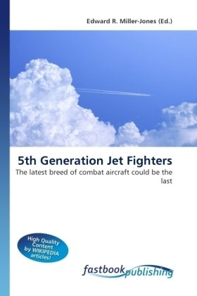 5th Generation Jet Fighters - The latest breed of combat aircraft could be the last - Miller-Jones, Edward R.