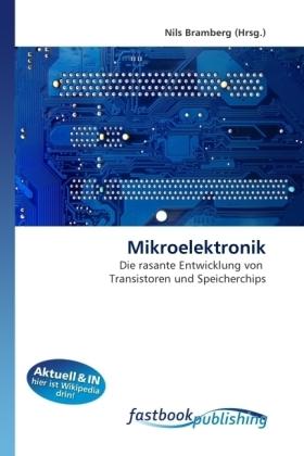 Mikroelektronik - Die rasante Entwicklung von Transistoren und Speicherchips - Bramberg, Nils