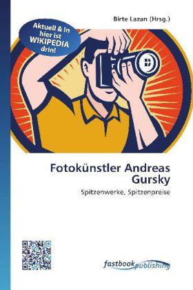 Fotokünstler Andreas Gursky - Spitzenwerke, Spitzenpreise - Lazan, Birte (Hrsg.)