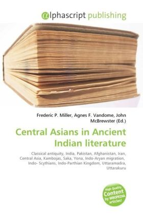 Central Asians in Ancient Indian literature - Miller, Frederic P. (Hrsg.) / Vandome, Agnes F. (Hrsg.) / McBrewster, John (Hrsg.)