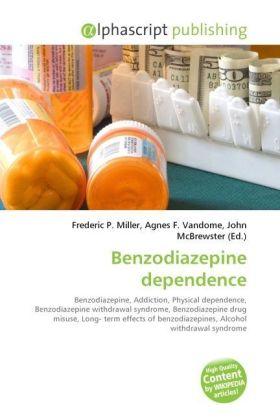 Benzodiazepine dependence - Miller, Frederic P. (Hrsg.) / Vandome, Agnes F. (Hrsg.) / McBrewster, John (Hrsg.)
