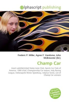 Champ Car - Miller, Frederic P. (Hrsg.) / Vandome, Agnes F. (Hrsg.) / McBrewster, John (Hrsg.)
