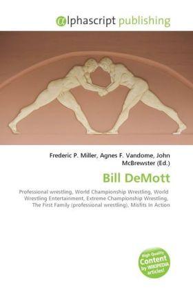 Bill DeMott - Miller, Frederic P. (Hrsg.) / Vandome, Agnes F. (Hrsg.) / McBrewster, John (Hrsg.)