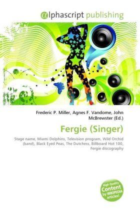 Fergie (Singer) - Miller, Frederic P. (Hrsg.) / Vandome, Agnes F. (Hrsg.) / McBrewster, John (Hrsg.)