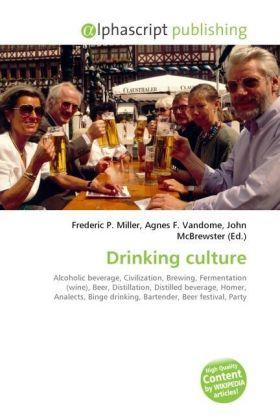 Drinking culture - Miller, Frederic P. (Hrsg.) / Vandome, Agnes F. (Hrsg.) / McBrewster, John (Hrsg.)