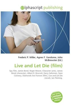 Live and Let Die (film): Spy Film, James Bond, Roger Moore, Character (arts), James Bond (character), Albert R. Broccoli, Harry Saltzman, Sean ... (film), Live and Let Die (novel), Ian Fleming