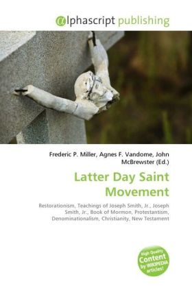 Latter Day Saint Movement - Miller, Frederic P. (Hrsg.) / Vandome, Agnes F. (Hrsg.) / McBrewster, John (Hrsg.)