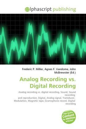 Analog Recording vs. Digital Recording - Miller, Frederic P. (Hrsg.) / Vandome, Agnes F. (Hrsg.) / McBrewster, John (Hrsg.)