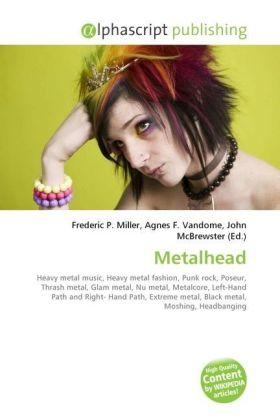 Metalhead - Miller, Frederic P. (Hrsg.) / Vandome, Agnes F. (Hrsg.) / McBrewster, John (Hrsg.)