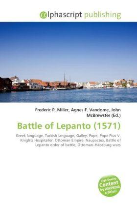Battle of Lepanto (1571) - Miller, Frederic P. (Hrsg.) / Vandome, Agnes F. (Hrsg.) / McBrewster, John (Hrsg.)