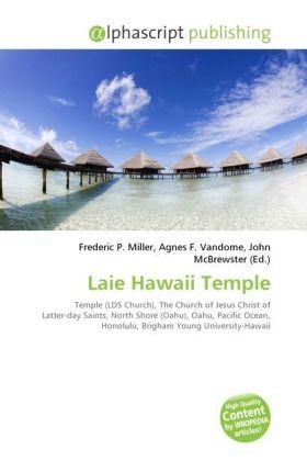 Laie Hawaii Temple - Miller, Frederic P. (Hrsg.) / Vandome, Agnes F. (Hrsg.) / McBrewster, John (Hrsg.)