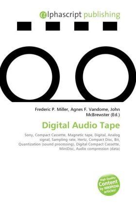 Digital Audio Tape - Miller, Frederic P. (Hrsg.) / Vandome, Agnes F. (Hrsg.) / McBrewster, John (Hrsg.)