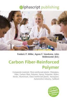 Carbon Fiber-Reinforced Polymer - Miller, Frederic P. (Hrsg.) / Vandome, Agnes F. (Hrsg.) / McBrewster, John (Hrsg.)
