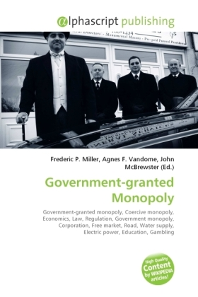 Government-granted Monopoly - Miller, Frederic P. (Hrsg.) / Vandome, Agnes F. (Hrsg.) / McBrewster, John (Hrsg.)