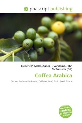 Coffea Arabica - Miller, Frederic P. (Hrsg.) / Vandome, Agnes F. (Hrsg.) / McBrewster, John (Hrsg.)