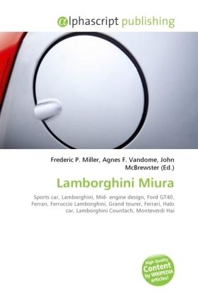 Lamborghini Miura - Miller, Frederic P. (Hrsg.) / Vandome, Agnes F. (Hrsg.) / McBrewster, John (Hrsg.)